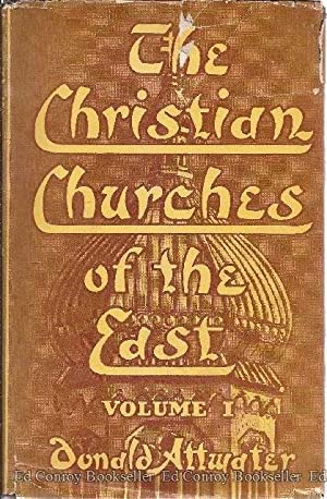 The Christian Churches of The East Volume I: Churches in Communion With Rome: Attwater, Donald
