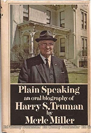 Plain Speaking An Oral Biography of Harry S. Truman: Miller, Merle *Author SIGNED/INSCRIBED!*