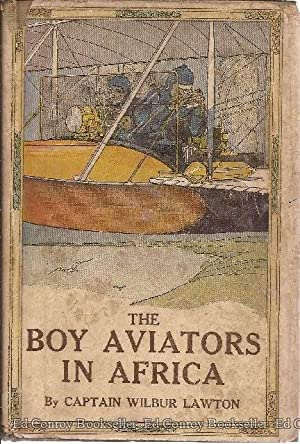 The Boy Aviators in Africa or An Aerial Ivory Trail: Lawton, Captain Wilbur