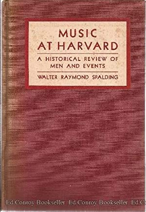 Music At Harvard A Historical Review of Men and Events: Spalding, Walter Raymond *Author SIGNED/...