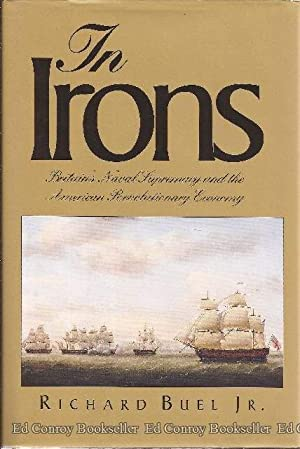 In Irons Britain's Naval Supremacy and the American Revolutionary Economy: Buel, Richard Jr. *...