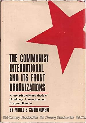 The Communist International and Its Front Organizations A research guide and checklist of holdings ...