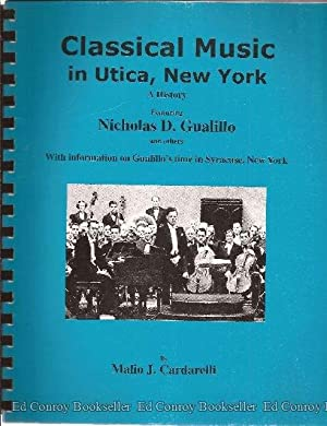 Classical Music in Utica, New York a history featuring Nicholas D. Gualillo and others: Cardarelli,...
