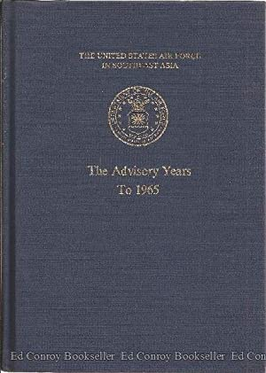 The United States Air Force in Southeast Asia The Advisory Years To 1965: Futrell, Robert F. with ...