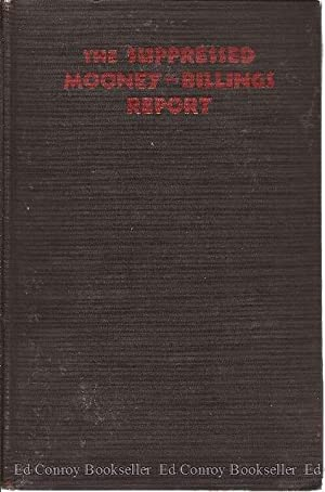 The Mooney-Billings Report Suppressed by the Wickersham Commission: Mooney-Billings Report