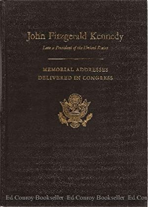 John Fitzgerald Kennedy 1917-1963 Late President of the United States Memorial Addresses Delivered ...