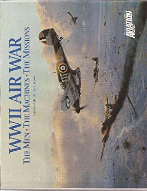 WWII Air War The Men The Machines The Missions: Boyne, Walter J. (Foreword)