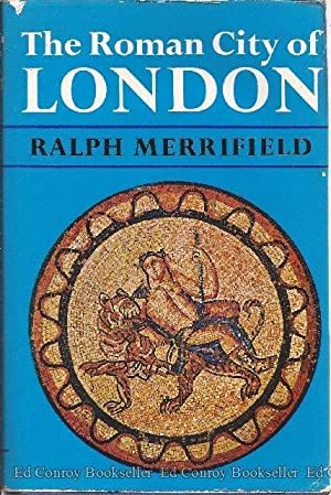 The Roman City of London: Merrifield, Ralph