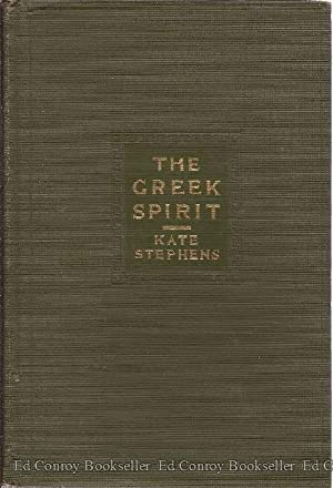 The Greek Spirit Phases of Its Progression in Religion, Polity, Philosophy and Art: Stephens, Kate