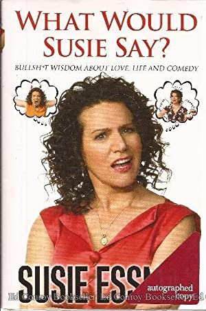 What Would Susie Say? Bullshit Wisdom about Love, Life, and Comedy: Essman, Susie *Author SIGNED!*