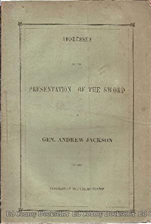Addresses on the Presentation of The Sword of Gen. Andrew Jackson to the Congress of the United ...