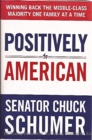 Postitively American Winning Back The Middle-Class Majority One Family at A Time: Schumer, Senator ...