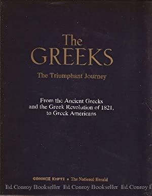 The Greeks The Triumphant Journey From the Ancient Greeks and the Greek Revolution of 1821, to ...