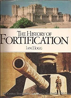 The History of Fortification: Hogg, Ian