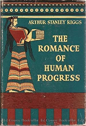 The Romance of Human Progress: Riggs, Arthur Stanley