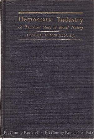 Democratic Industry A Practical Study in Social History: Husslein, Joseph, S.J., PH.D.