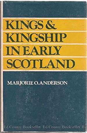 Kings and Kingship in Early Scotland: Anderson, Marjorie O.