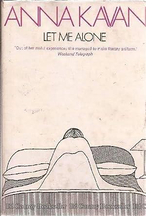 Let Me Alone A Novel: Kavan, Anna