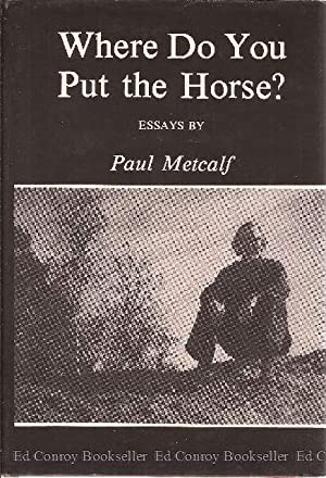 Where Do You Put the Horse? Essays: Metcalf, Paul *Author SIGNED/INSCRIBED!*