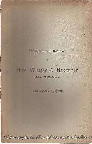 Inaugural Address of Hon. William A. Bancroft Mayor of Cambridge January 6, 1896: Bancroft, Hon. ...
