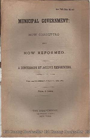 Municipal Gevernment: How Corrupted and How Reformed. A Discussion by Active Reformers: Author Not ...