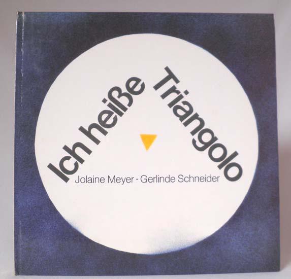 Ich heisse Triangolo. Idee von Gustaf Sobin. - Meyer, Jolaine (Bilder) u. Gerlinde Schneider (Text)