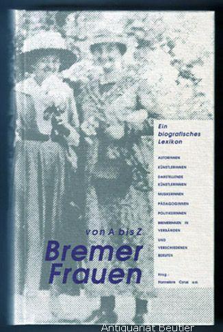 Bremer Frauen von A bis Z. Kurzbiographien. Ein biographisches Lexikon aus der Feministischen Geschichtswerkstatt. - Cyrus, Hannelore u.a. (Hrsg.)