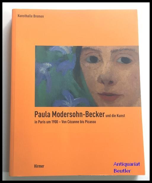 Paula Modersohn-Becker und die Kunst in Paris um 1900. - Von Cézanne bis Picasso. Herausgegeben von Anne Buschhoff und Wulf Herzogenrath. - Ausstellungskatalog. - Modersohn-Becker, Paula) -