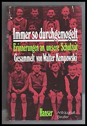 Immer so durchgemogelt. Erinnerungen an unsere Schulzeit.: Kempowski, Walter (Hrsg.):