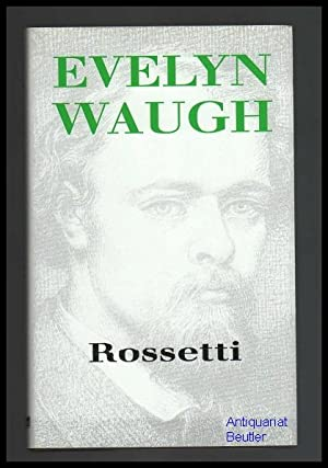 Rossetti. His Life and Works.: Waugh, Evelyn:
