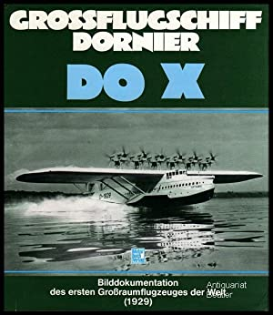 Grossflugschiff Dornier DO X. Eine Bilddokumentation über: Pletschacher, Peter (Zusammenstellung