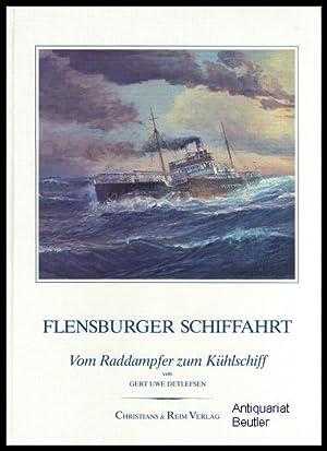 Flensburger Schiffahrt. Vom Raddampfer zum Kühlschiff.: Detlefsen, Gert Uwe