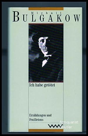 Gesammelte Werke, Band 7/1: Ich habe getötet.: Bulgakow [Bulgakov], Michail: