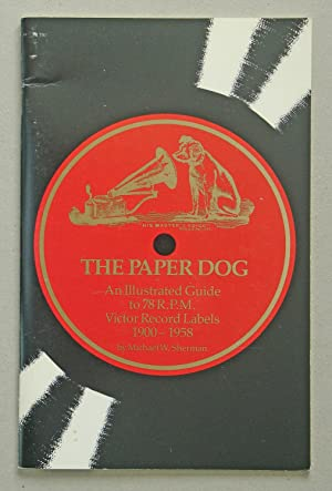 Paper Dog An Illustrated Guide to 78 R.P.M. Victor Record Labels 1900-1958: Sherman, Michael W.