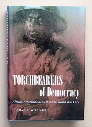 Torchbearers of Democracy African American Soldiers In The Word War I Era: Williams, Chad L.