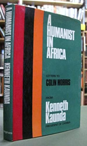 A Humanist in Africa: Letters to Colin: Kaunda, Dr. Kenneth