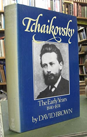 Tchaikovsky: A Biographical and Critical Study, Volume 1 - The Early Years, 1840-1874
