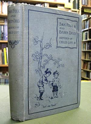 Sma' Folk and Bairn Days - Sketches of Child Life