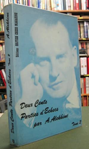 Deux Cents Parties D'Echecs (1908 - 1927): Alekhine, A. [Alexander]