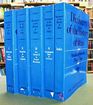 Dictionary of the History of Ideas: Studies of Selected Pivotal Ideas. (5 volume set)