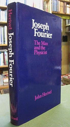 Joseph Fourier: The Man and the Physicist: Herivel, John