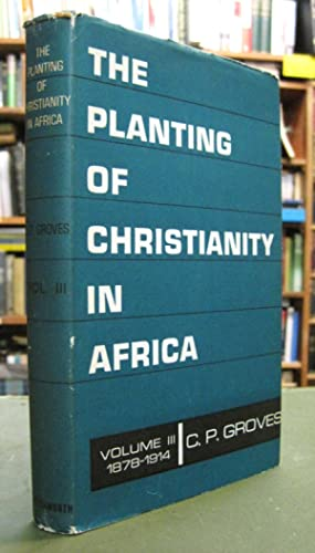 Ther Planting of Christianity in Africa - Volume Three 1878-1914