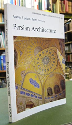 Introducing Persian Architecture (Library of Introductions to: Pope, Arthur Upham