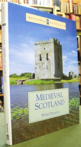 Medieval Scotland - An Archaeological Perspective: Yeoman, Peter