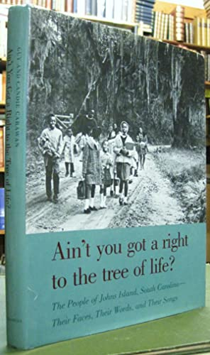 Ain't You Got a Right to the Tree of Life?: The People of Johns Island, South Carolina--Their Fac...