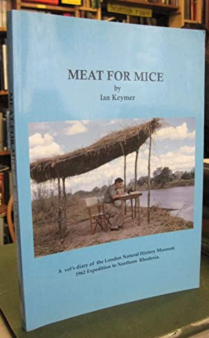 Meat for Mice: A vet's diary of the London Natural History Museum 1962 Expedition to Rhodesia