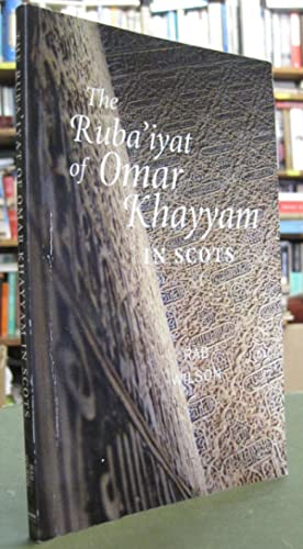 The Ruba'iyat of Omar Khayyam in Scots: Wilson, Rab [Omar