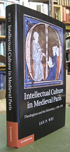 Intellectual Culture in Medieval Paris: Theologians and the University, c. 1100-1330