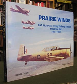 Prairie Wings - Royal Air Force Training Base #34 Service Flying Training School British Commonwe...