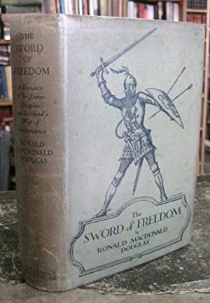 The Sword of Freedom: A Romance of Lord James of Douglas and Scotland's War of Independence